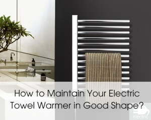 how to maintain electric towel warmer in good shape